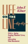 Life on the Line: Ethics, Aging, Ending Patients' Lives, and Allocating Vital Resources - John F. Kilner