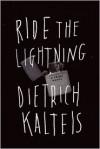 Ride the Lightning: A Crime Novel - Dietrich Kalteis