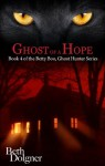 Ghost of a Hope: Book 4 of the Betty Boo, Ghost Hunter Series - Beth Dolgner