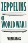 Zeppelins of World War I - Wilbur Cross