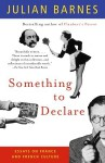 Something to Declare: Essays on France and French Culture - Julian Barnes