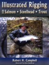 Illustrated Rigging: For Salmon Steelhead Trout - Robert H. Campbell, Campbell