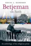 Betjeman on Faith: An Anthology of His Religious Prose - John Betjeman