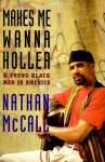 Makes Me Wanna Holler:: A Young Black Man in America - Nathan McCall