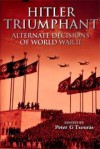 Hitler Triumphant: Alternate Decisions of World War II - Peter G. Tsouras