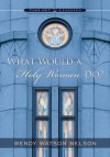 What Would a Holy Woman Do? - Wendy Watson Nelson