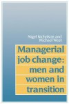 Managerial Job Change: Men and Women in Transition - Nigel Nicholson, Michael West