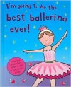 I'm Going to Be the Best Ballerina Ever! (I'm Going to Be…) - Grace Swanton, Caroline Davis