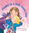 Mommy Is a Soft, Warm Kiss - Rhonda Gowler Greene, Maggie Smith
