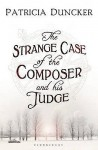 The Strange Case of the Composer and His Judge - Patricia Duncker