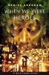 When We Were Heroes: A Tor.Com Original - Daniel Abraham