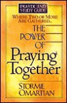 The Power of Praying Together: Where Two or More Are Gathered... - Stormie Omartian