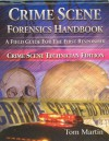 Crime Scene Forensics Handbook: A Field Guide for the First Responder (Crime Scene Technician Edition) - Tom Martin