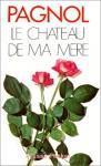 Le Chateau De Ma Mere - Marcel Pagnol