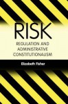 Risk Regulation And Administrative Constitutionalism - Elizabeth Fisher