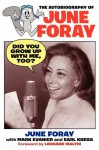 Did You Grow Up with Me, Too? - The Autobiography of June Foray - June Foray, Mark Evanier, Earl Kress