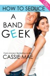 How to Seduce a Band Geek - Cassie Mae