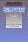 Process Drama and Multiple Literacies: Addressing Social, Cultural, and Ethical Issues - Jenifer Jasinski Schneider, Theresa Rogers