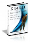 Kindle Hacks and Tricks - Your Kindle Does Much More Than You Think! - John James