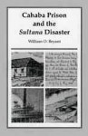 Cahaba Prison and the Sultana Disaster - William Bryant