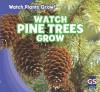 Watch Pine Trees Grow - Therese Shea