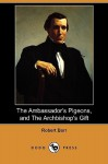 The Ambassador's Pigeons, and the Archbishop's Gift (Dodo Press) - Robert Barr