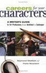 Careers for Your Characters: A Writer's Guide to 101 Professions from Architect to Zookeeper - Raymond Obstfeld