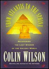 From Atlantis to the Sphinx: Recovering the Lost Wisdom of the Ancient World - Colin Wilson