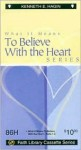 What It Means to Believe with the Heart - Kenneth E. Hagin