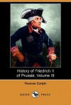 History of Friedrich II of Prussia, Volume 3 - Thomas Carlyle