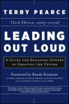 Leading Out Loud: Inspiring Change Through Authentic Communication - Terry Pearce