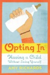 Opting In: Having a Child Without Losing Yourself - Amy Richards