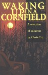 Waking Up in a Cornfield--: Selected Columns - Chris Cox