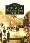 The Great Boston Fire of 1872, Massachusetts (Images of America Series) - Anthony Sammarco