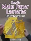 How To Make Paper Lanterns (Old Fashioned Fun) - Jack McDonogh, Richard Williams