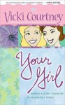 Your Girl: Raising a Godly Daughter in an Ungodly World - Vicki Courtney