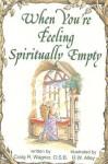 When You're Feeling Spiritually Empty - Craig R. Wagner, R.W. Alley
