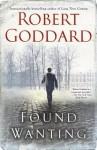 Found Wanting: A Novel - Robert Goddard