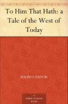 To Him That Hath: a Tale of the West of Today - Ralph Connor