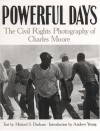 Powerful Days: Civil Rights Photography of Charles Moore - Charles Moore, Andrew Young, Michael S. Durham, Michael Durham