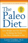 The Paleo Diet: Lose Weight and Get Healthy by Eating the Food You Were Designed to Eat - Loren Cordain