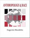 Anthropology and Race: The Explanation of Differences - Eugenia Shanklin