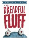 The Dreadful Fluff - Aaron Blabey