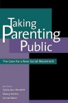 Taking Parenting Public: The Case for a New Social Movement - Sylvia Ann Hewlett, Cornel West