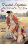 Divided Loyalties: A Revolutionary War Fifer's Story - Phyllis Hall Haislip