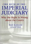 The Myth of the Imperial Judiciary: Why the Right Is Wrong about the Courts - Mark Kozlowski, Anthony Lewis