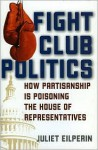 Fight Club Politics: How Partisanship Is Poisoning the House of Representatives - Juliet Eilperin