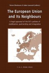 The European Union and Its Neighbours: A Legal Appraisal of the EU's Policies of Stabilisation, Partnership and Integration - Steven Blockmans, Adam Lazowski