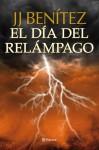 El día del relámpago (Caballo de Troya, #10) - J.J. Benítez