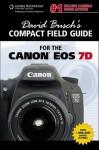 David Busch's Compact Field Guide for the Canon EOS 7D - David D. Busch